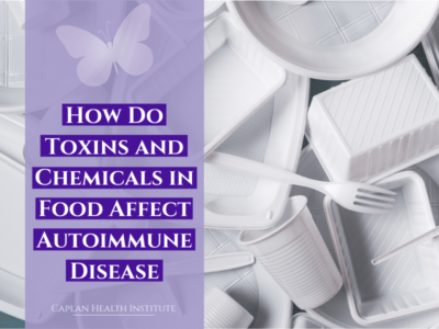 How Do Toxins and Chemicals in Food Affect Autoimmune Disease?