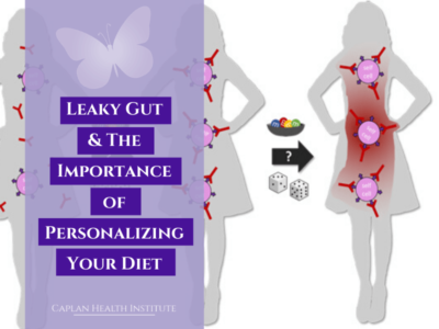 Leaky Gut & The Importance of Personalizing Your Diet